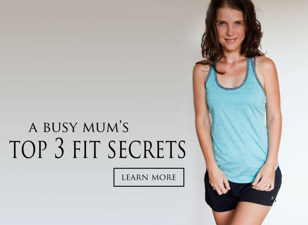 a-busy-mum's-top-3-fit-secrets.jpg